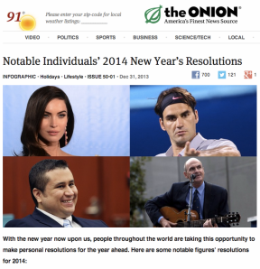 From the Onion http://www.theonion.com/articles/notable-individuals-2014-new-years-resolutions,34848/